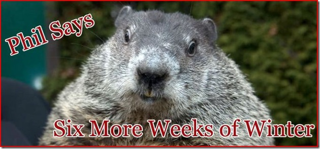 "phil says, ""six more weeks of winter"" from the official punxsutawney groundhog page"